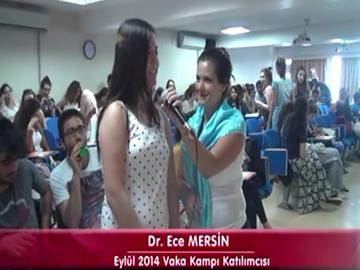Dr. Ece MERSİN - Eylül 2014 İzmir Vaka Kampı Katılımcı Röportajları