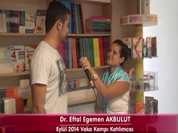 Dr. Eftal Egemen AKBULUT - Eylül 2014 İzmir Vaka Kampı Katılımcı Röportajları