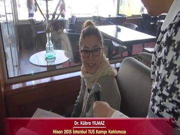 Dr. Kübra YILMAZ - Nisan 2015 İstanbul TUS Kampı Röportajları