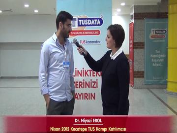 Dr. Niyazi EROL - Nisan 2015 TUS Kampı Katılımcı Röportajları