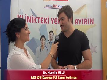 Dr. Nurullu USLU - Eylül 2015 TUS Kampı Röportajları