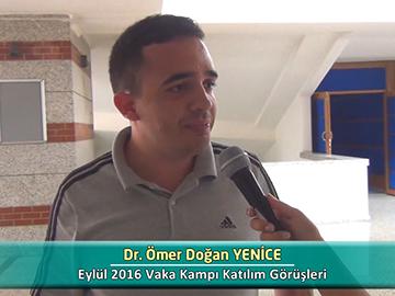 Dr. Ömer Doğan YENİCE - Eylül 2016 Vaka Kampı Röportajları