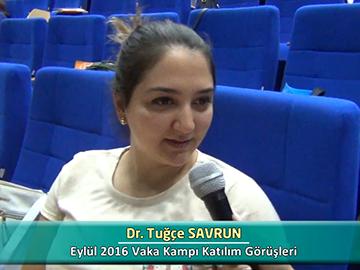 Dr. Tuğçe SAVRUN - Eylül 2016 Vaka Kampı Röportajları