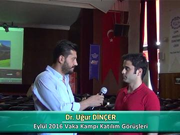 Dr. Uğur Dinçer - Eylül 2016 Vaka Kampı Röportajları