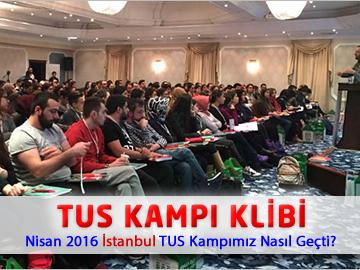 Nisan 2016 İstanbul TUS Kampımız Nasıl Geçti ?