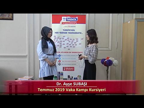 Dr. Ayşe SUBAŞI - 2019 Yaz Dönemi İstanbul Vaka Kampı Röportajları